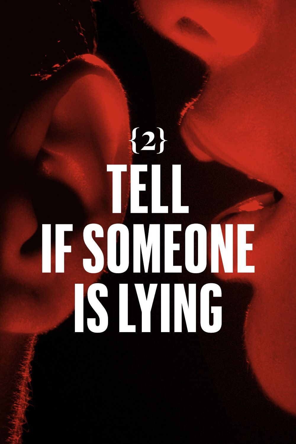 <p>Tell if someone is lying.  Everyone has his theory. Pick one, test it. Choose the tells that work for you. I like these: Liars change the subject quickly. Liars look up and to their right when they speak. Liars use fewer contractions. Liars will sometimes stare straight at you and employ a dead face. Liars never touch their chest or heart except self-consciously.  Liars place objects between themselves and you during a conversation.  </p>