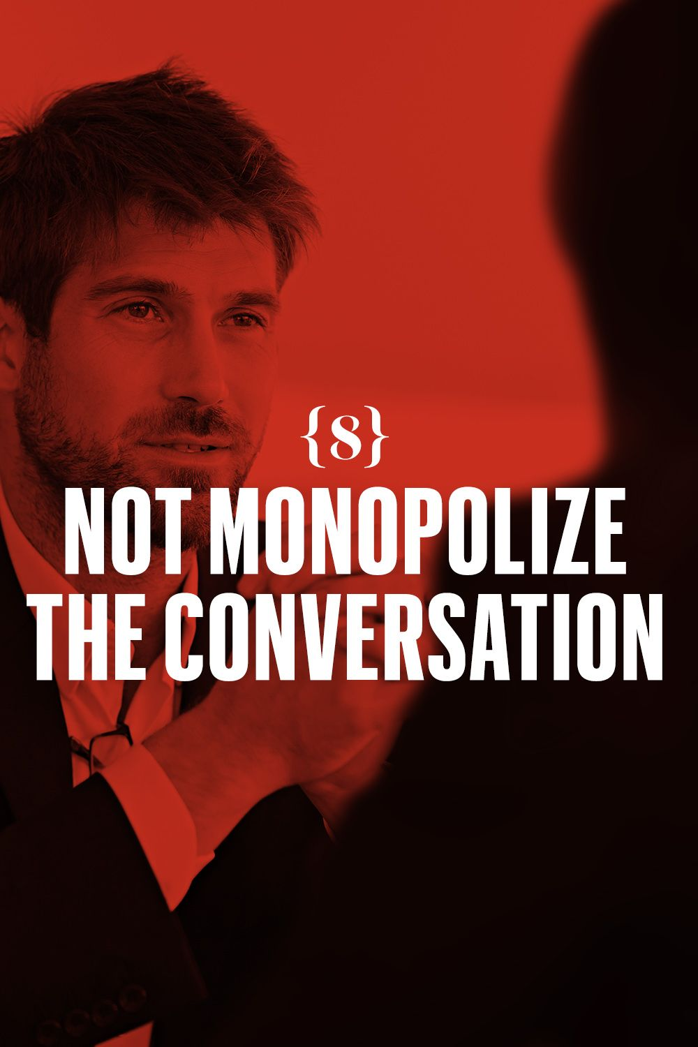 <p>Not monopolize the conversation.</p>