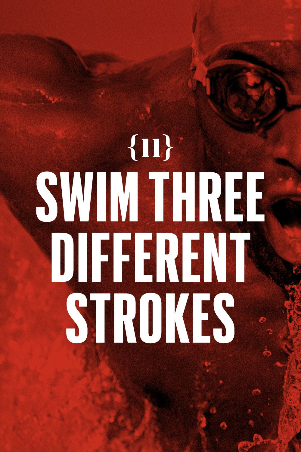 <p>Swim three different strokes. Doggie paddle doesn't count.</p>