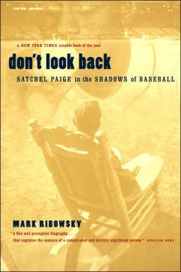 18. <i>Don't Look Back: Satchel Paige in the Shadows of Baseball </i>(2000) by Mark Ribowsky