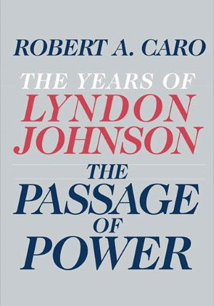 <i>The Passage of Power: The Years of Lyndon Johnson</i>, by Robert A. Caro