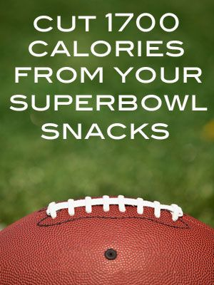 how to cut 1,700 calories from your superbowl snacks