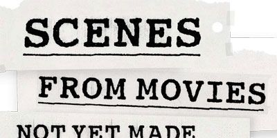 Scenes From Movies Not Yet Made