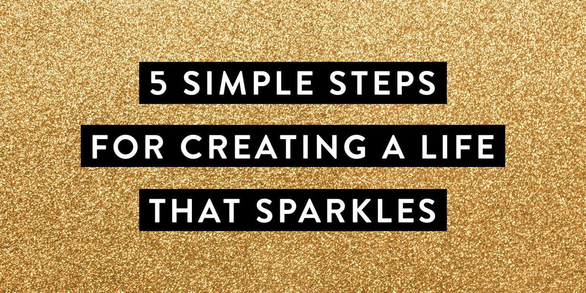 cefe6b794621d 5 Simple Steps for Creating a Life That Sparkles - Spring Clean Your ...