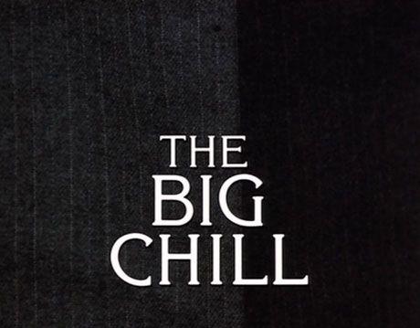 big chill