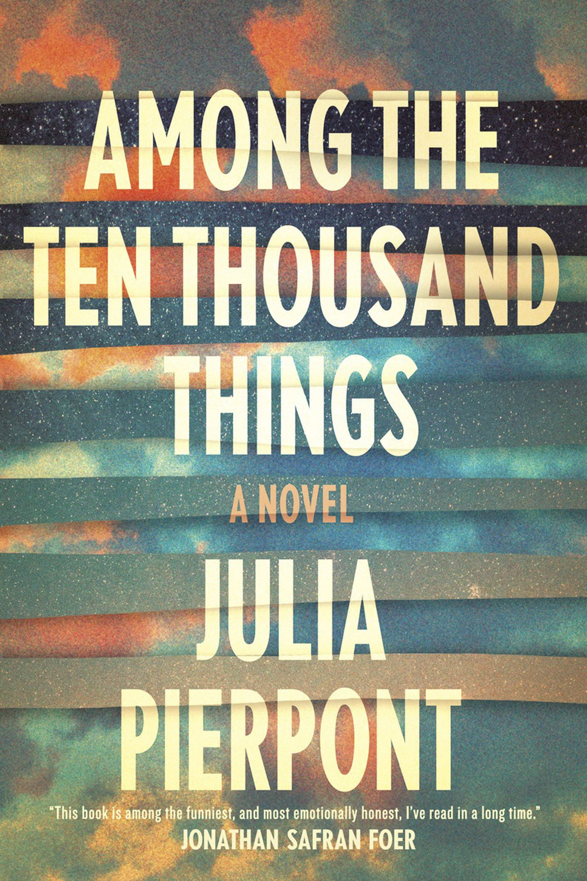 "<p><em>Among The Ten Thousand Things</em> by Julia Pierpont, $18, <a href=""http://www.amazon.com/Among-Ten-Thousand-Things-Novel/dp/0812995228"" target=""_blank"">amazon.com</a>. </p>"