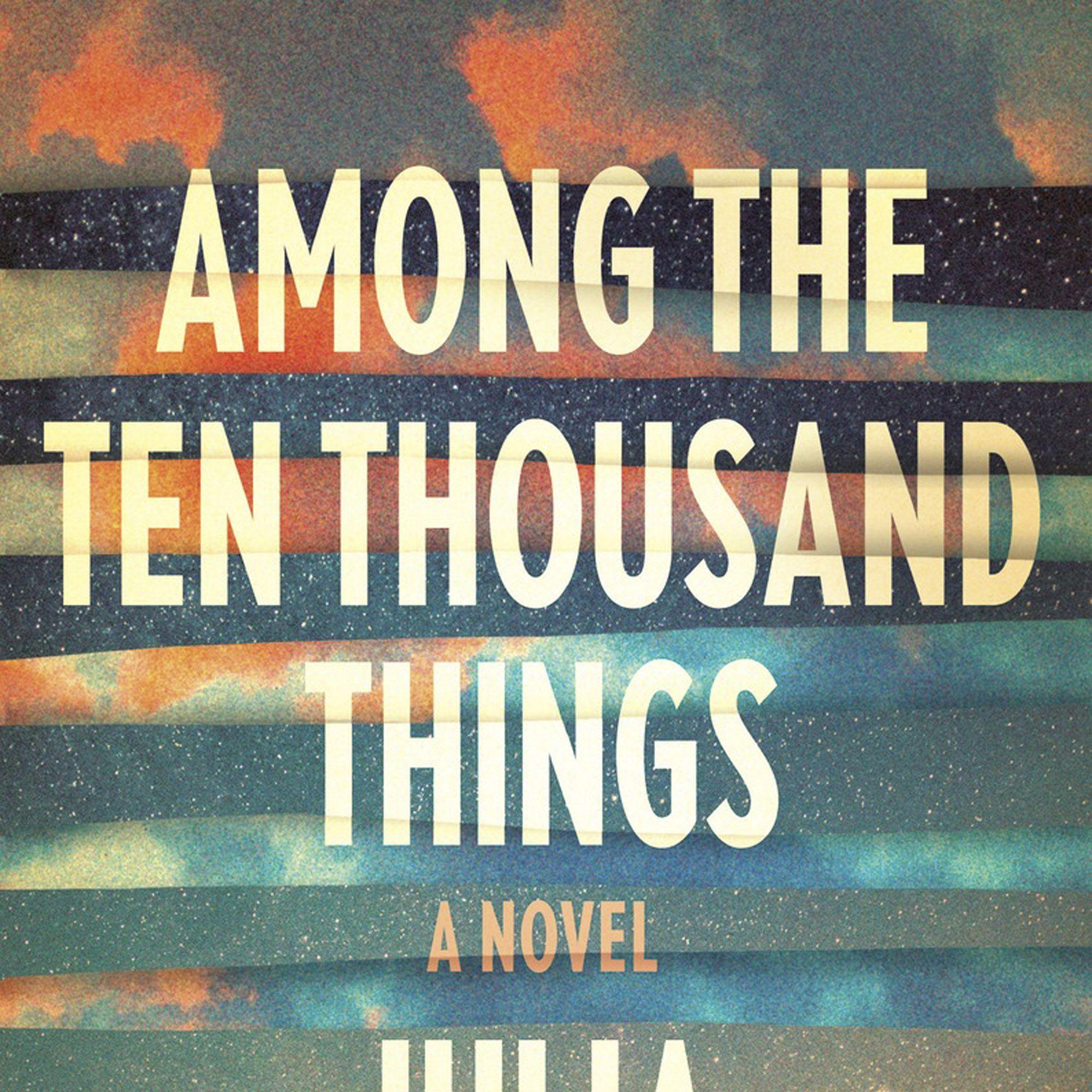 "<p><em>Among The Ten Thousand Things</em> by Julia Pierpont, $18, <a href=""http://www.amazon.com/Among-Ten-Thousand-Things-Novel/dp/0812995228"" target=""_blank"">amazon.com</a>. </p>"