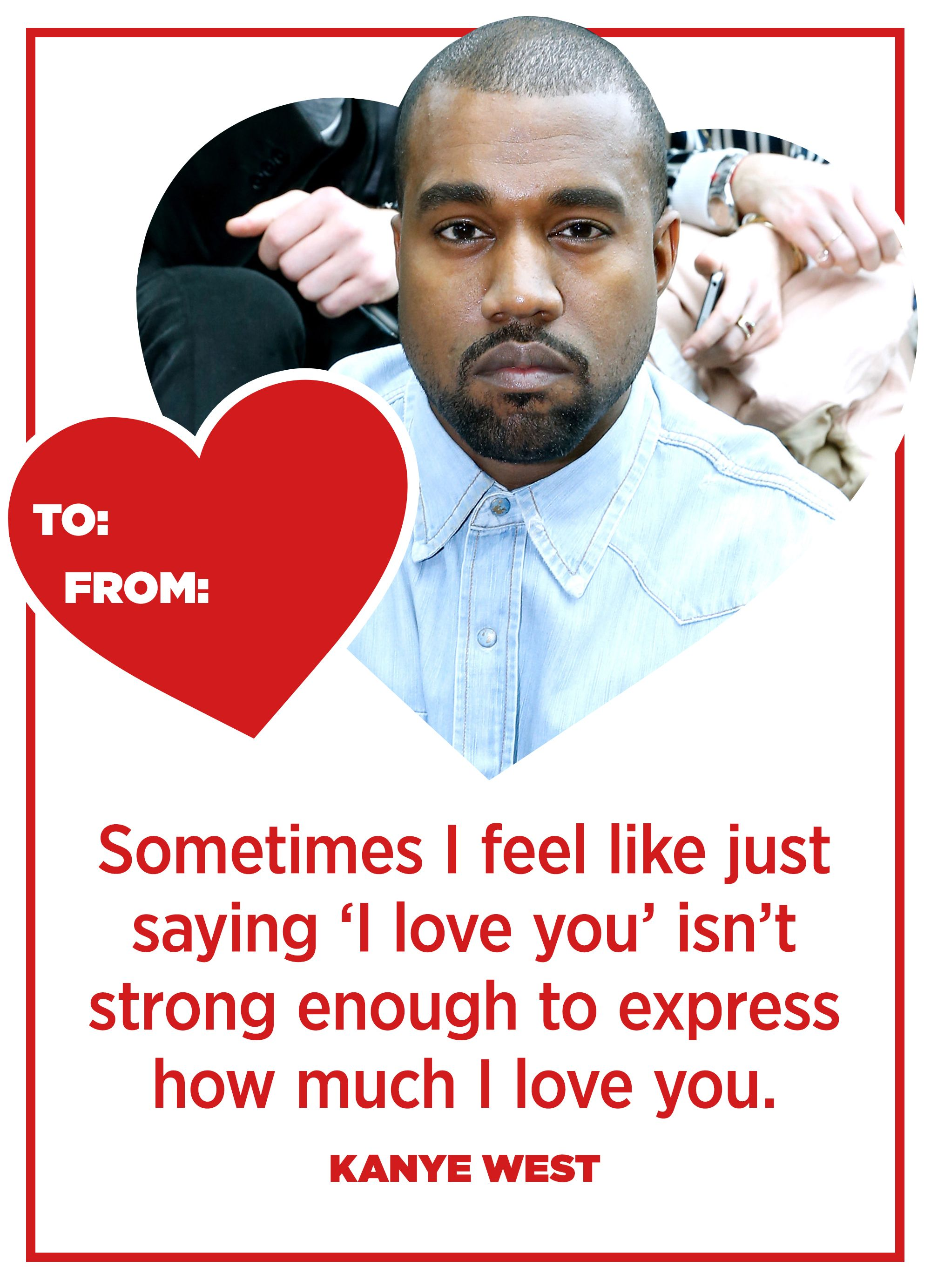 10 Kanye Quotes That Sum Up How You Feel This Valentines Day – Kanye Valentine Card