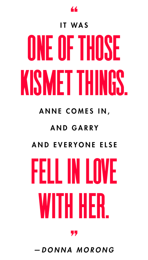 it was one of those kismet things she comes in, and garry and everyone else fell in love with her