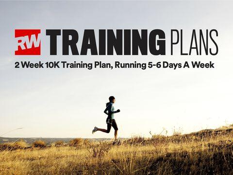 2 week 10K training plan, running 5-6 days a week