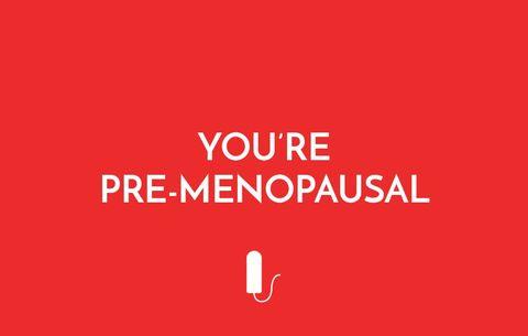 You're Pre-Menopausal
