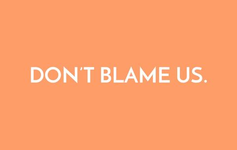 Don't blame us