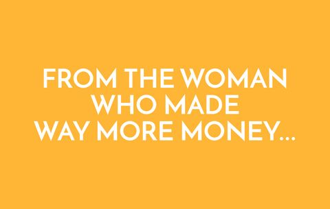 From the woman who made way more money...