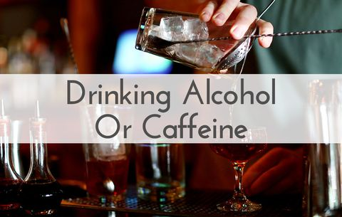 Drinking alcohol or caffeine