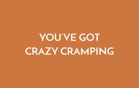 You've Got Crazy Cramping