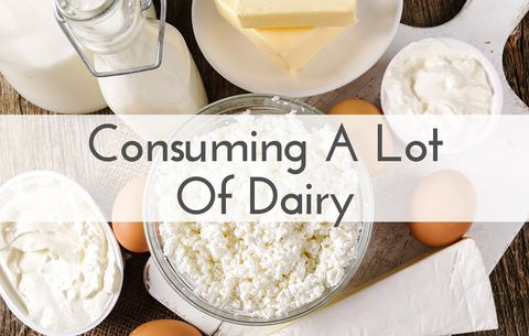 Consuming a lot of dairy
