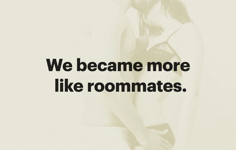 we became more like roommates