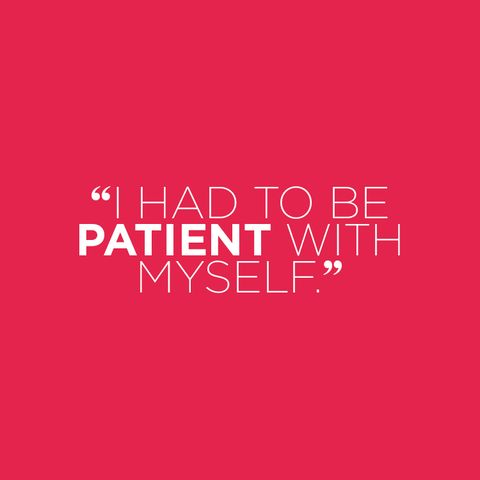 """I had to be patient with myself."""