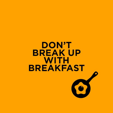 Don't Break Up with Breakfast