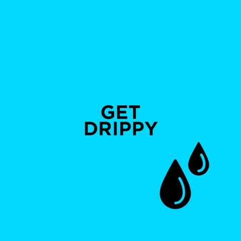 Get Drippy