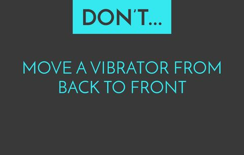 never do with a vibrator
