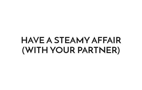 Have a Steamy Affair (With Your Partner)
