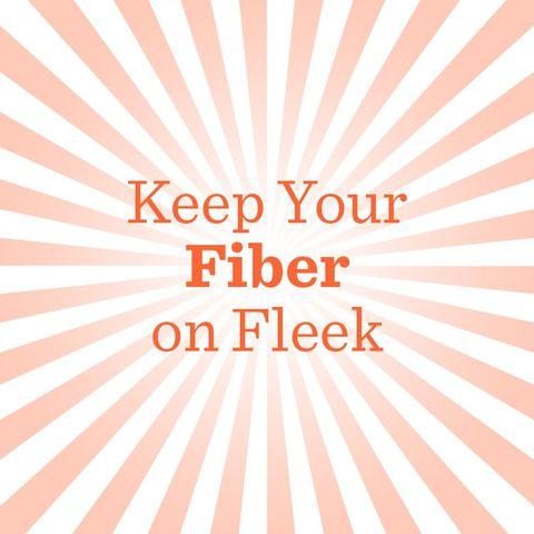 Keep your fiber on fleek