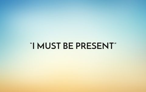 I must be present
