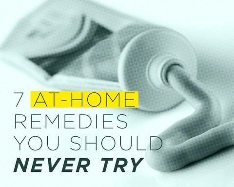 7 At Home Remedies You Should Never Try