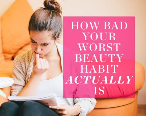 How Bad Your Worst Beauty Habit ACTUALLY Is
