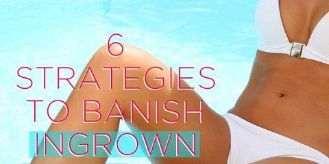 Strategies To Banish Ingrown Hair For Good