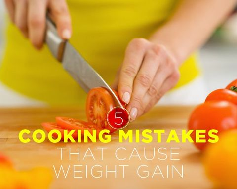 5 Cooking Mistakes That Cause Weight Gain