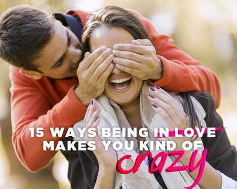 15 Ways Being in Love Makes You Kind of Crazy