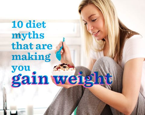 10 Diet Myths That Are Making You Gain Weight
