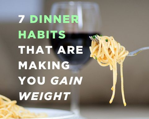 7 Dinner Habits That Are Making You Gain Weight