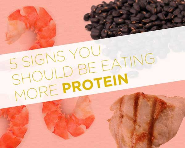 5 Signs You Should Be Eating More Protein