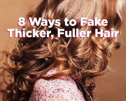 8 Ways to Fake Thicker, Fuller Hair