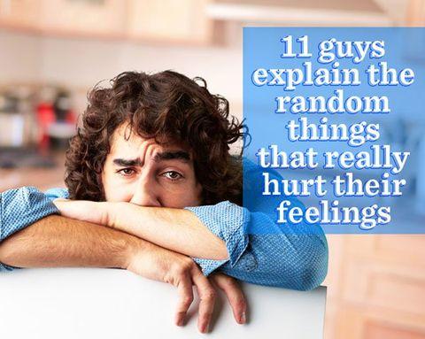 11 Guys Explain the Random Things That Really Hurt Their Feelings
