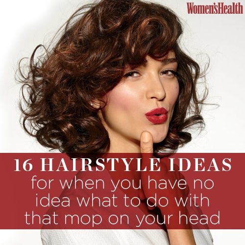 16 Hairstyle Ideas for When You Have No Idea What to Do with That Mop on Your Head