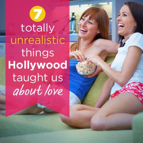 7 Totally Unrealistic Things Hollywood Taught Us About Love