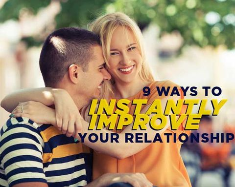 9 Ways To Instantly Improve Your Relationship