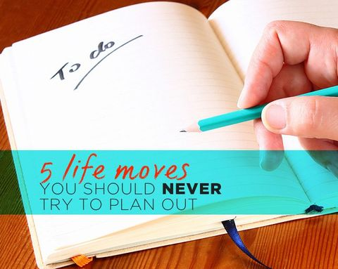 5 Life Moves You Should Never Try to Plan Out