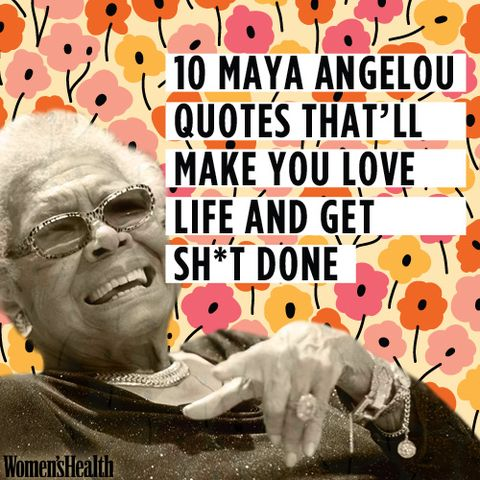 10 Maya Angelou Quotes Thatll Make You Love Life And Get Sht Done