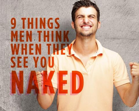 9 Things Men Think When They See You Naked
