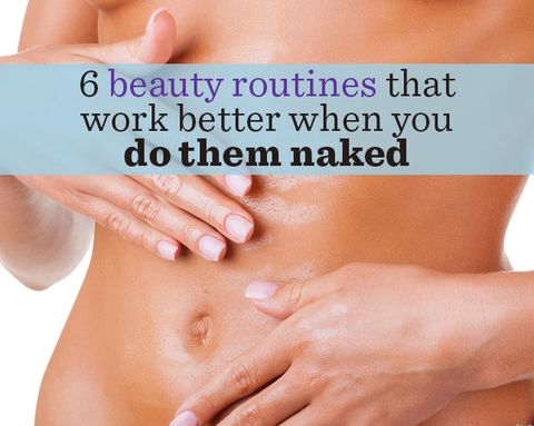 6 Beauty Routines That Work Better When You Do Them Naked