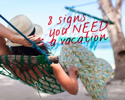 8 Signs You NEED a Vacation