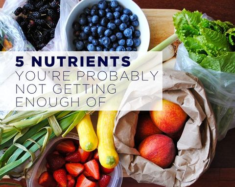 5 Nutrients You're Probably Not Getting Enough Of