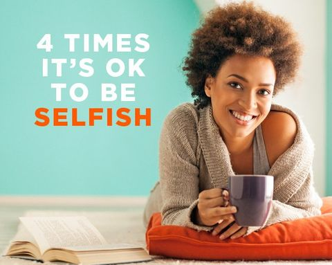 4 Times It's OK to Be Selfish
