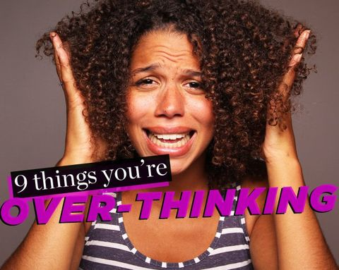 9 Things You're Over-Thinking