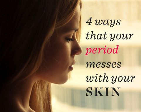 4 Ways That Your Period Messes With Your Skin